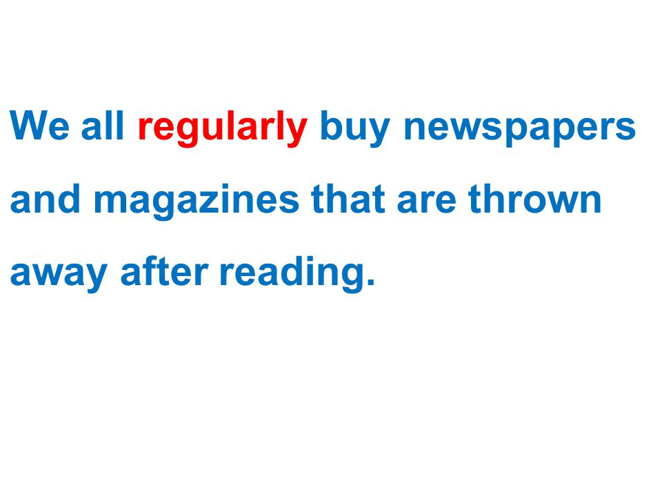 We all regularly buy newspapers and magazines that are thrown away after reading.