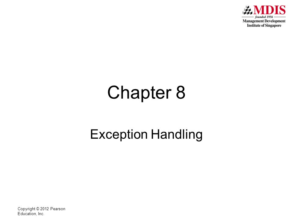 Copyright © 2012 Pearson Education, Inc. Chapter 8 Exception Handling
