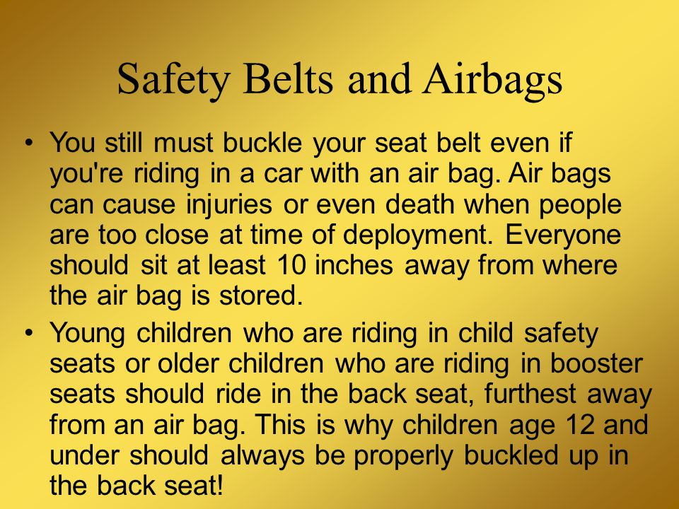 You still must buckle your seat belt even if you re riding in a car with an air bag.