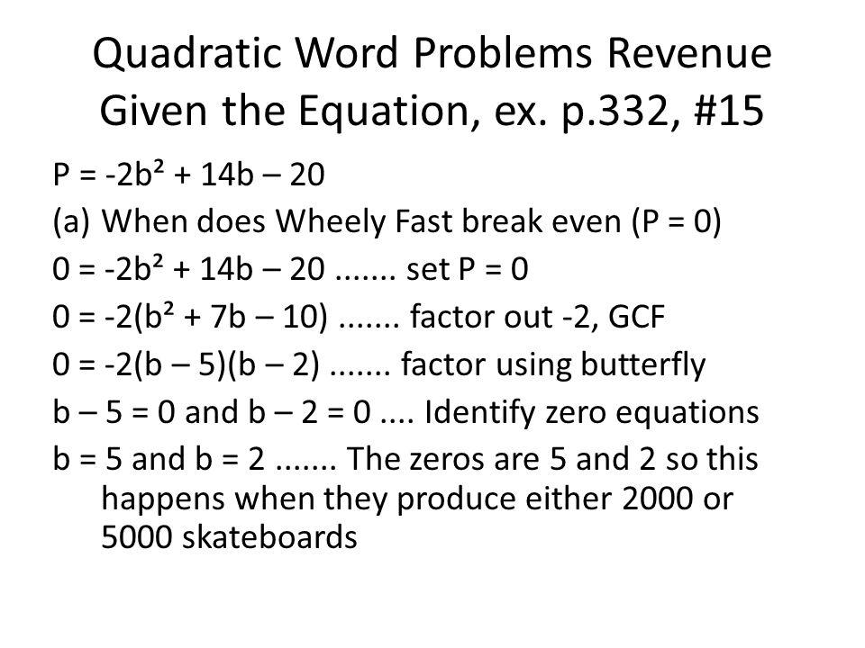 P = -2b² + 14b – 20 (a)When does Wheely Fast break even (P = 0) 0 = -2b² + 14b – 20.......