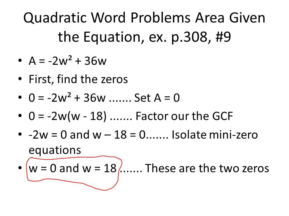A = -2w² + 36w First, find the zeros 0 = -2w² + 36w.......