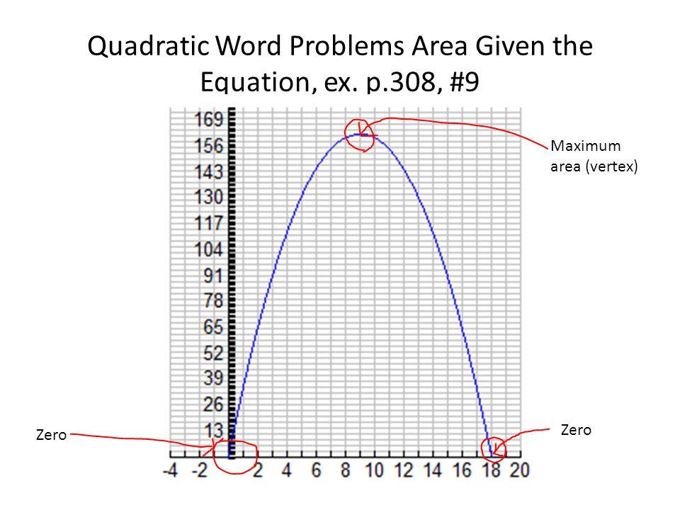 Quadratic Word Problems Area Given the Equation, ex. p.308, #9 Maximum area (vertex) Zero