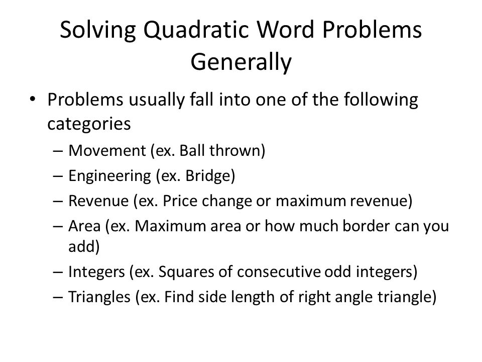 Solving Quadratic Word Problems Generally Problems usually fall into one of the following categories – Movement (ex.