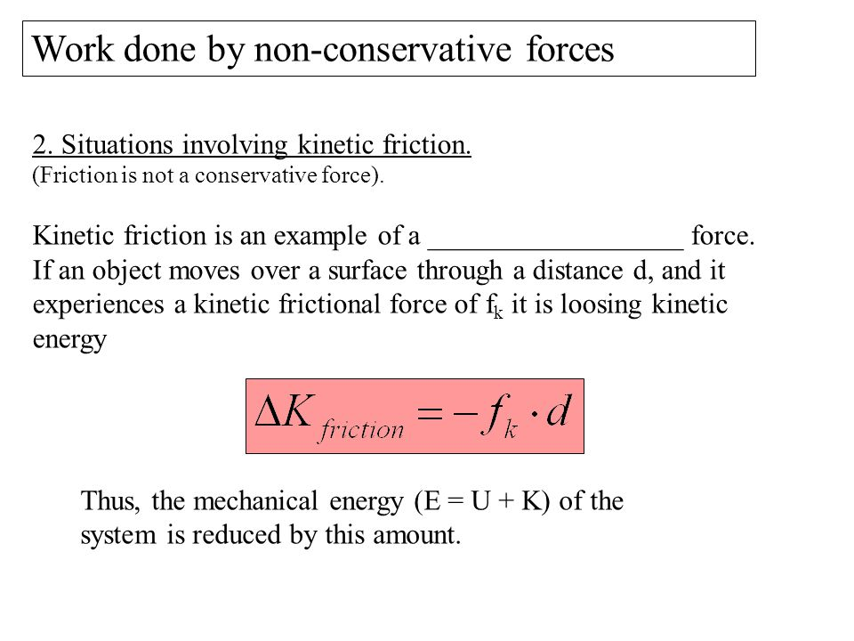 Work done by non-conservative forces 2. Situations involving kinetic friction. (Friction is not a conservative force). Kinetic friction is an example