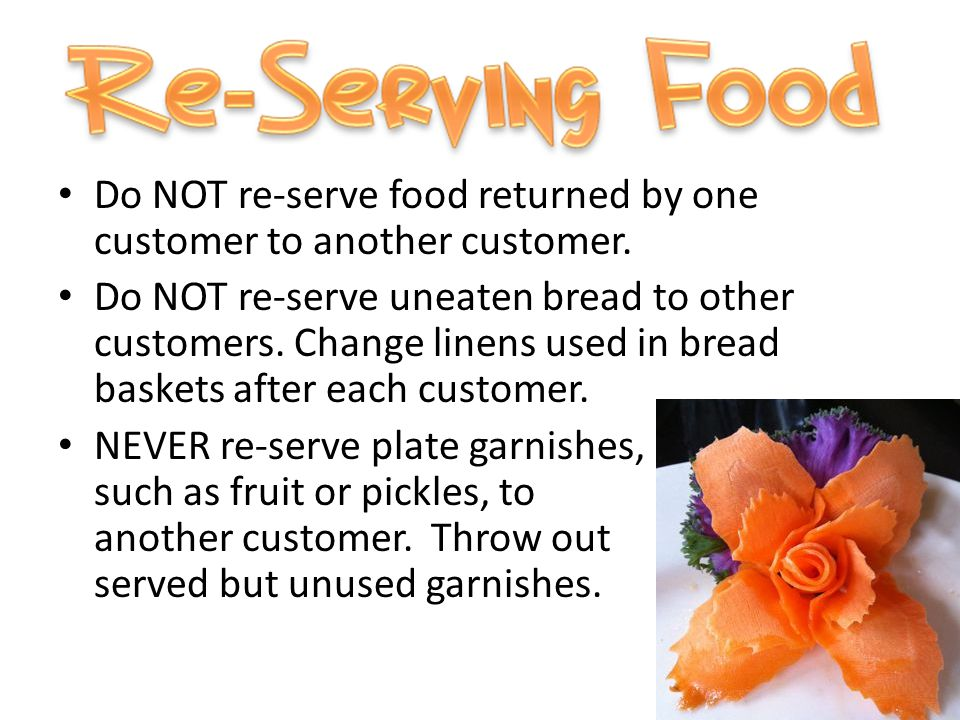 Do NOT re-serve food returned by one customer to another customer.