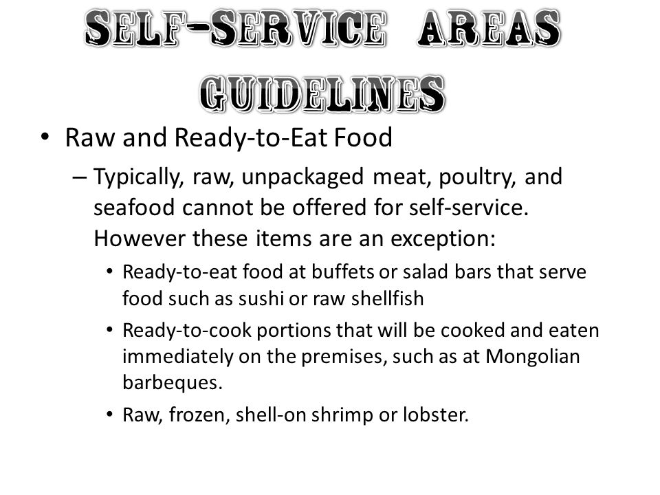 Raw and Ready-to-Eat Food – Typically, raw, unpackaged meat, poultry, and seafood cannot be offered for self-service.