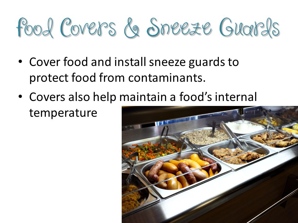 Cover food and install sneeze guards to protect food from contaminants.