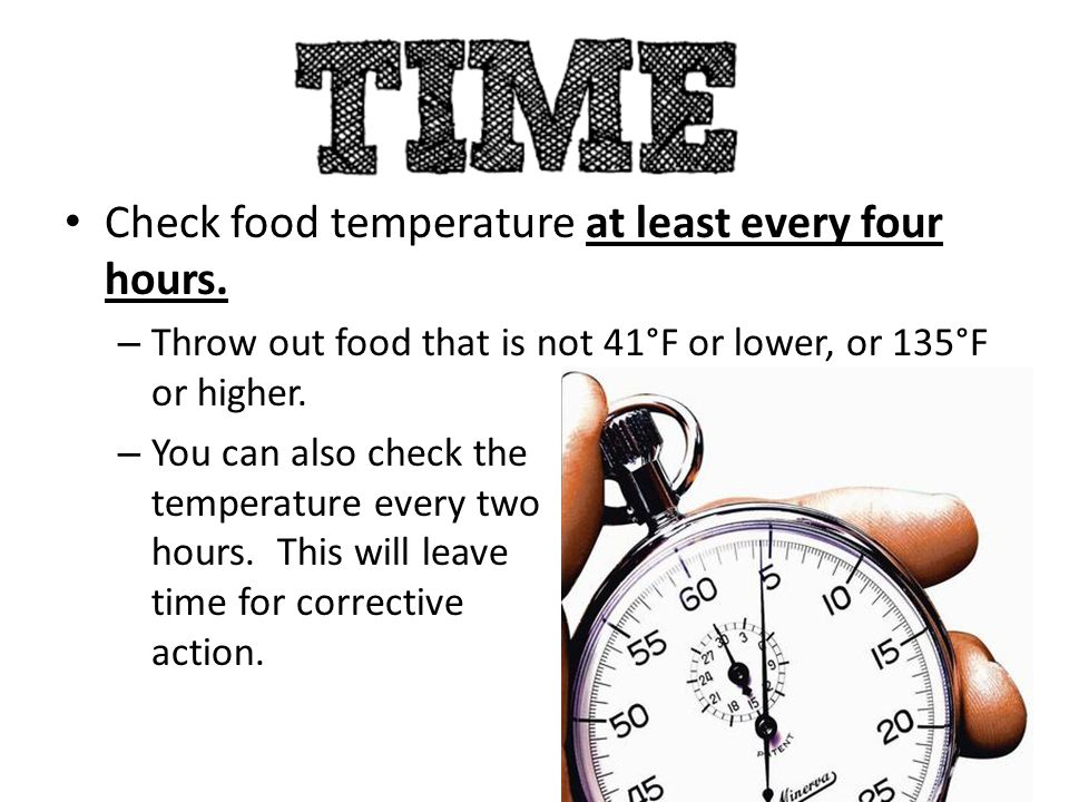 Check food temperature at least every four hours.