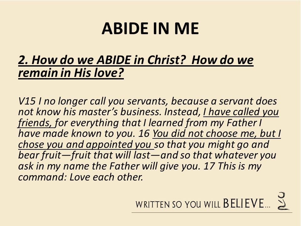 ABIDE IN ME 2. How do we ABIDE in Christ. How do we remain in His love.