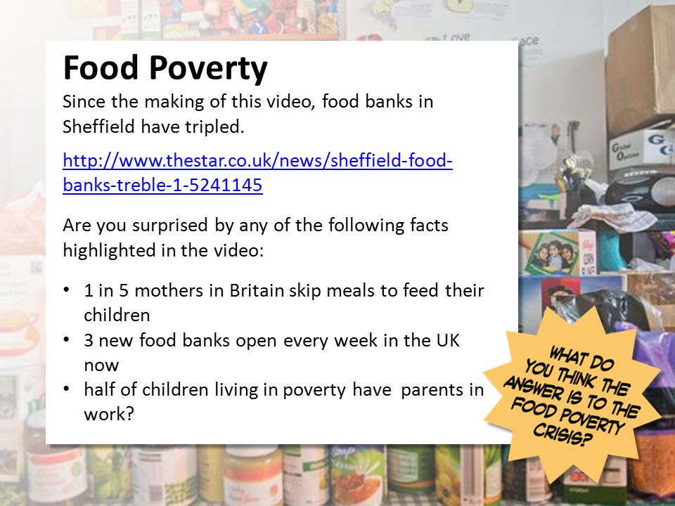 Since the making of this video, food banks in Sheffield have tripled. http://www.thestar.co.uk/news/sheffield-food- banks-treble-1-5241145 Are you sur