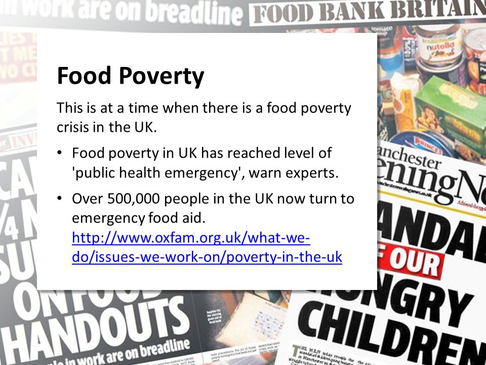 Food Poverty This is at a time when there is a food poverty crisis in the UK. Food poverty in UK has reached level of 'public health emergency', warn
