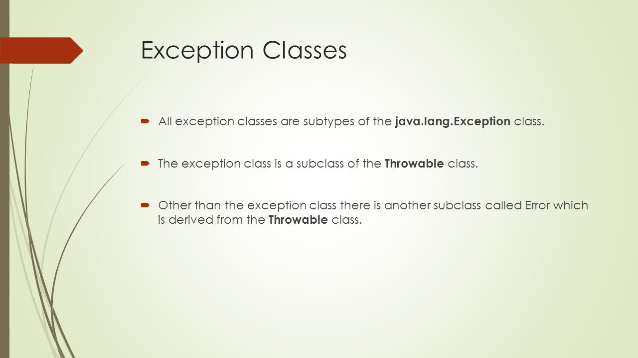 Exception Classes  All exception classes are subtypes of the java.lang.Exception class.