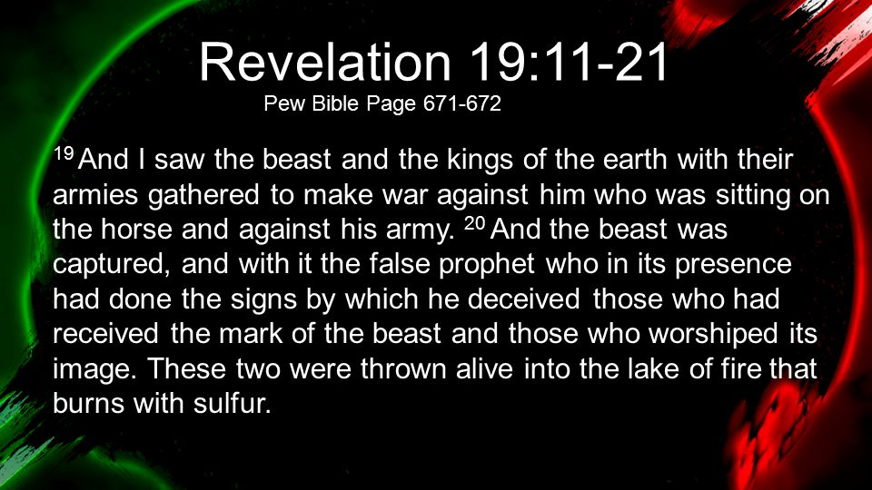 Revelation 19:11-21 21 And the rest were slain by the sword that came from the mouth of him who was sitting on the horse, and all the birds were gorged with their flesh.