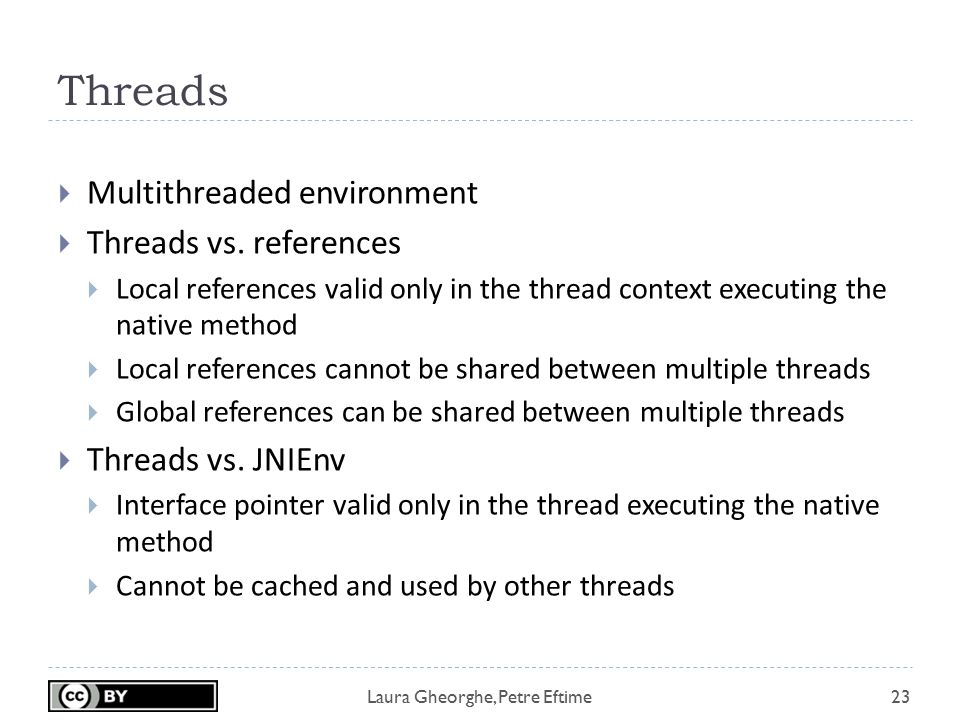 Laura Gheorghe, Petre Eftime Threads 23  Multithreaded environment  Threads vs. references  Local references valid only in the thread context execu