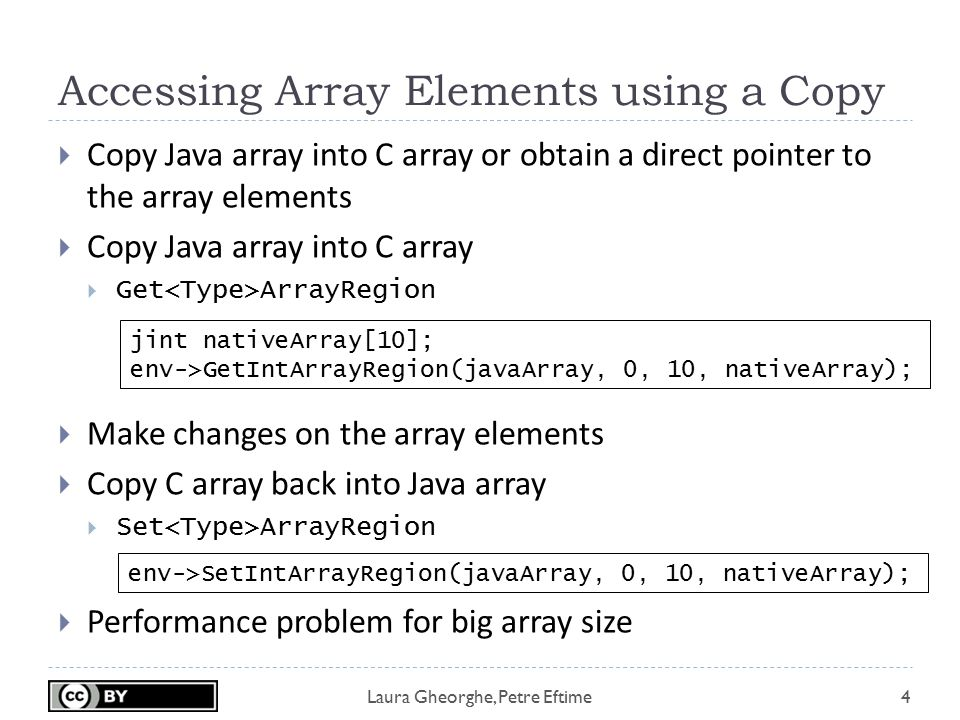 Laura Gheorghe, Petre Eftime Accessing Array Elements using a Copy 4  Copy Java array into C array or obtain a direct pointer to the array elements 