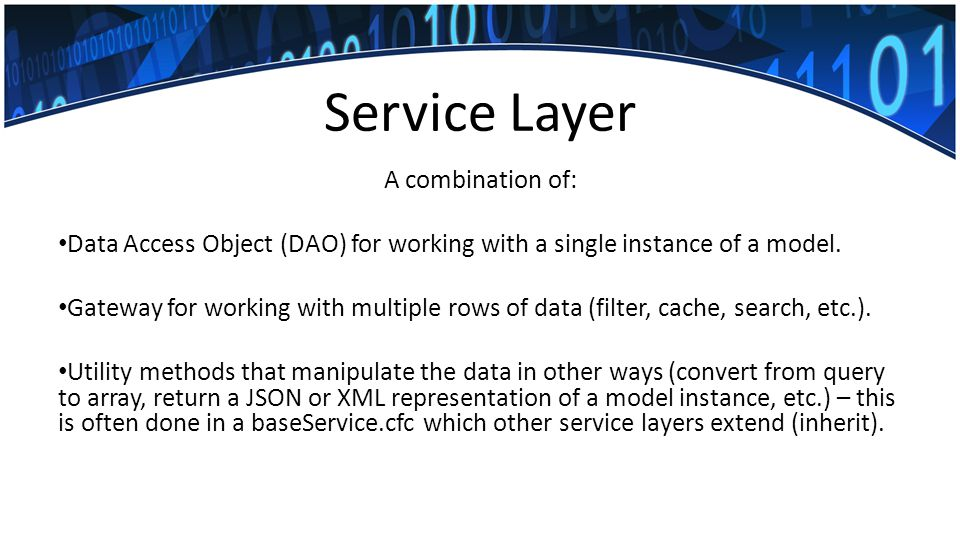 Service Layer A combination of: Data Access Object (DAO) for working with a single instance of a model.