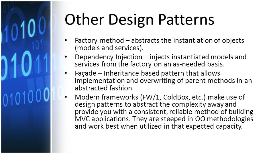 Other Design Patterns Factory method – abstracts the instantiation of objects (models and services).