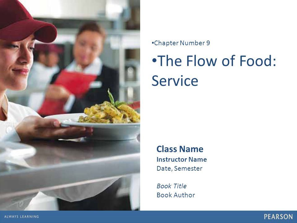 1 The Flow of Food: Service Chapter Number 9 Class Name Instructor Name Date, Semester Book Title Book Author