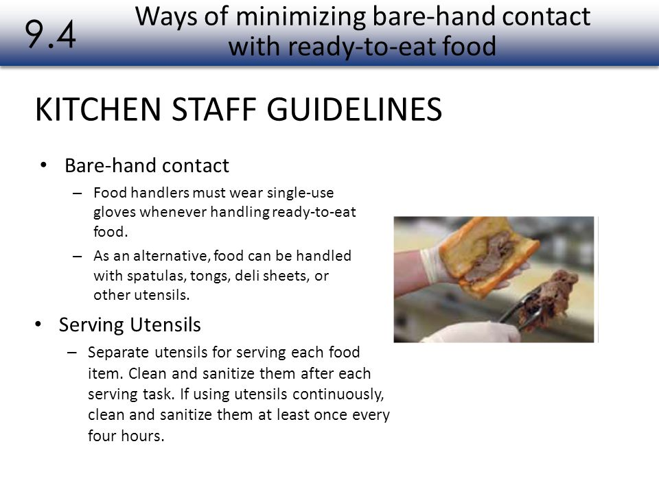 KITCHEN STAFF GUIDELINES 9.4 Bare-hand contact – Food handlers must wear single-use gloves whenever handling ready-to-eat food. – As an alternative, f