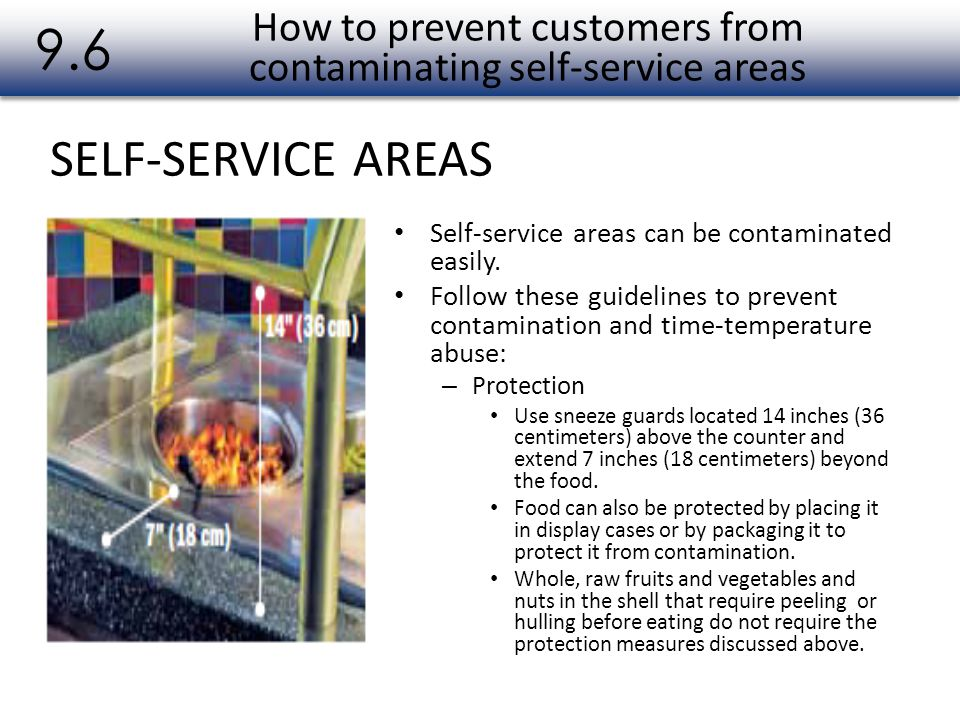 SELF-SERVICE AREAS 9.6 Self-service areas can be contaminated easily. Follow these guidelines to prevent contamination and time-temperature abuse: – P