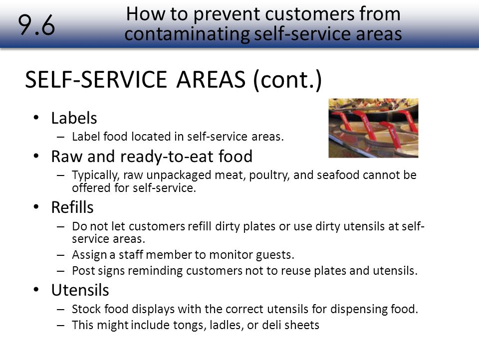 SELF-SERVICE AREAS (cont.) 9.6 Labels – Label food located in self-service areas. Raw and ready-to-eat food – Typically, raw unpackaged meat, poultry,