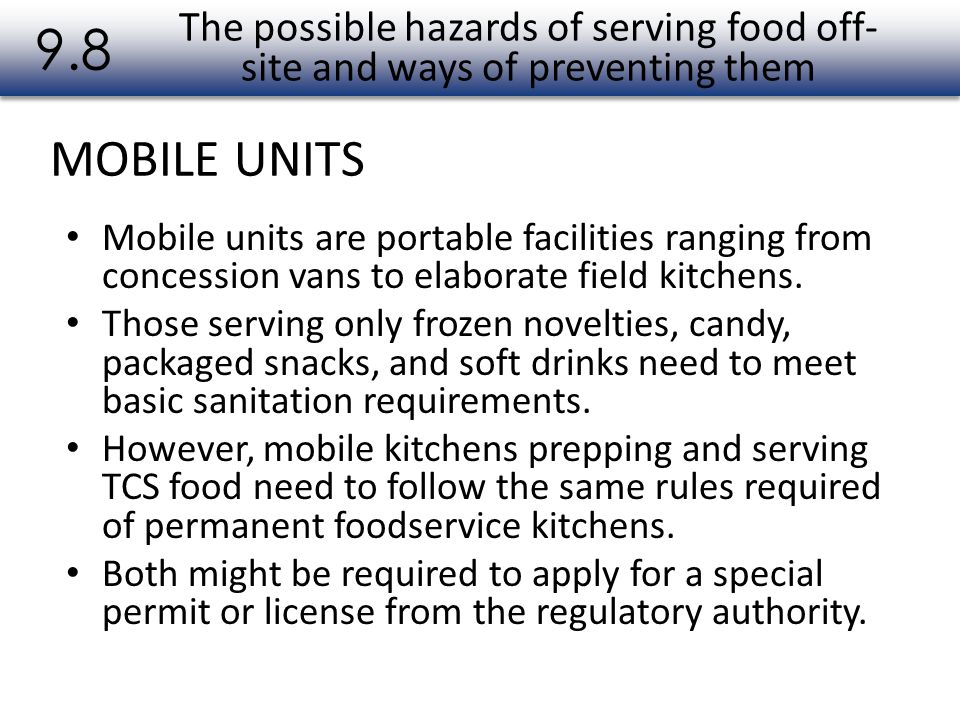 MOBILE UNITS 9.8 Mobile units are portable facilities ranging from concession vans to elaborate field kitchens. Those serving only frozen novelties, c