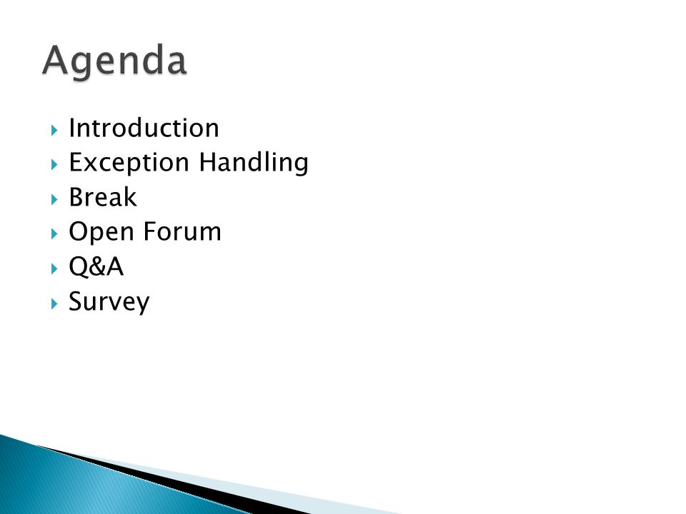  Introduction  Exception Handling  Break  Open Forum  Q&A  Survey