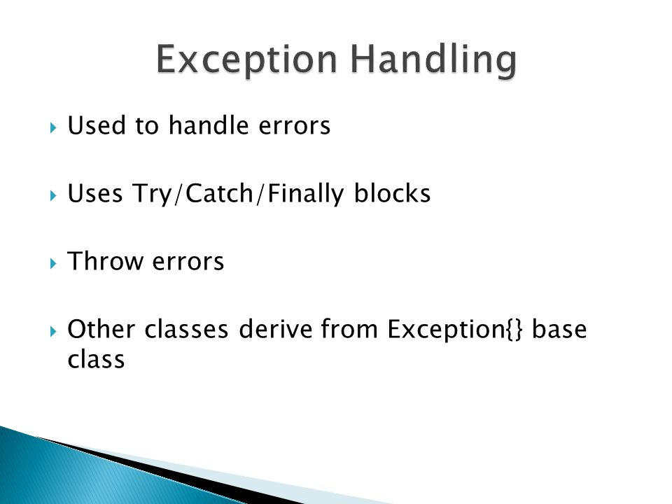  Used to handle errors  Uses Try/Catch/Finally blocks  Throw errors  Other classes derive from Exception{} base class