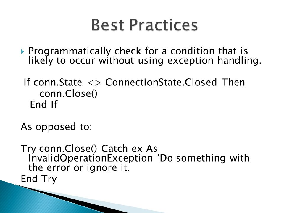  Programmatically check for a condition that is likely to occur without using exception handling.