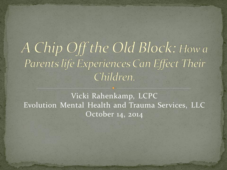 Vicki Rahenkamp, LCPC Evolution Mental Health and Trauma Services, LLC October 14, 2014