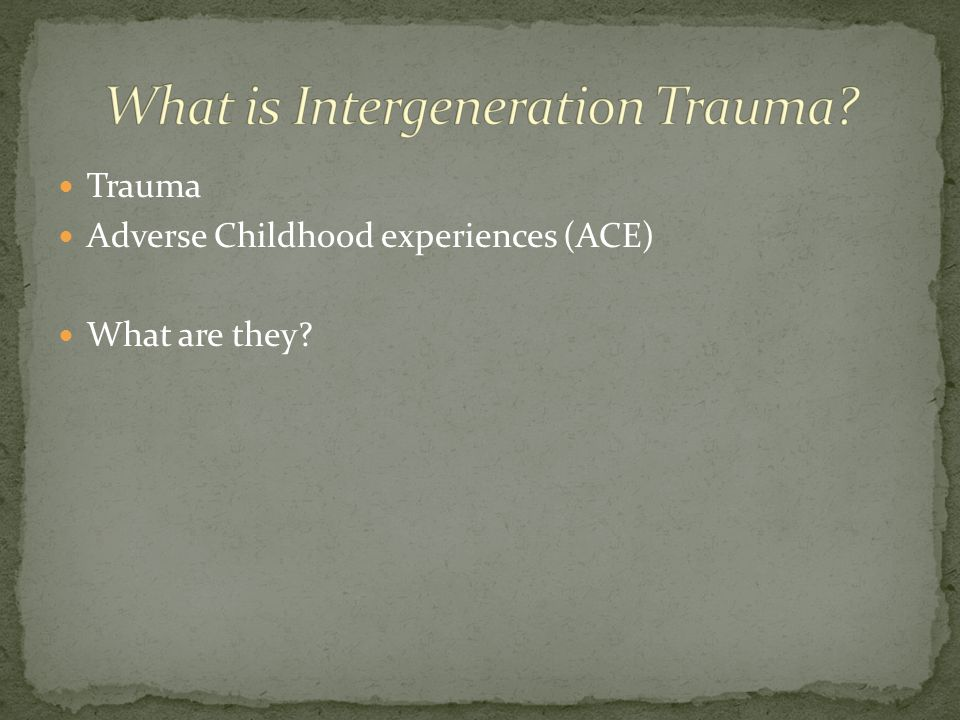 Trauma Adverse Childhood experiences (ACE) What are they?