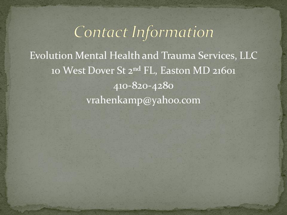 Evolution Mental Health and Trauma Services, LLC 10 West Dover St 2 nd FL, Easton MD 21601 410-820-4280 vrahenkamp@yahoo.com