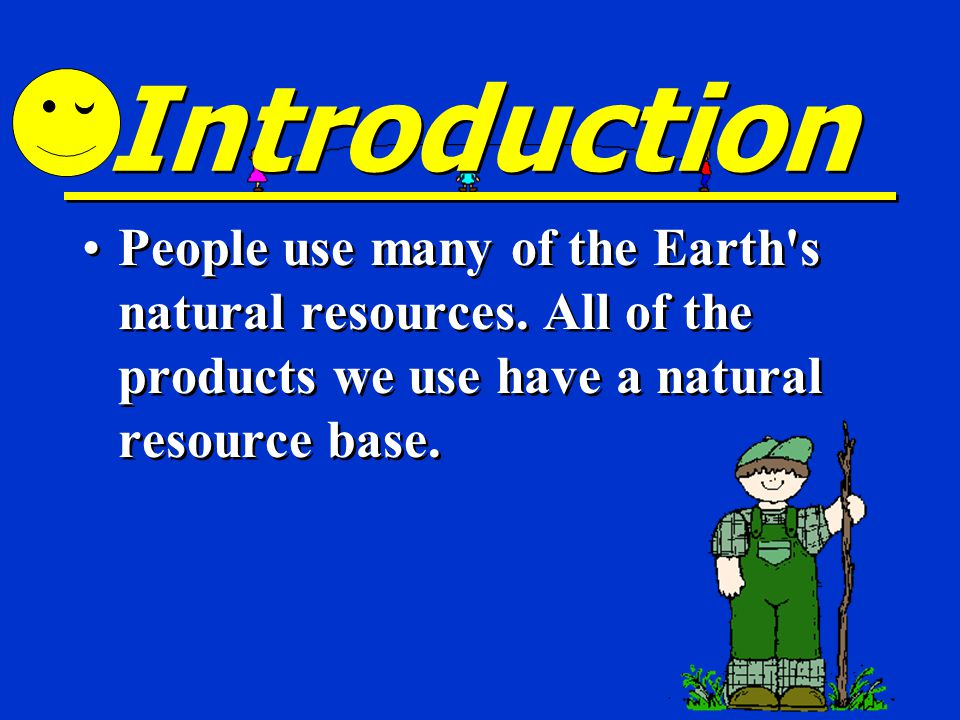 Introduction People use many of the Earth s natural resources.
