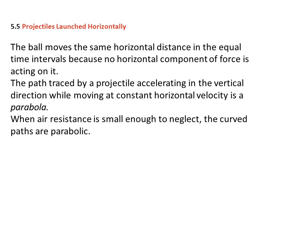 The ball moves the same horizontal distance in the equal time intervals because no horizontal component of force is acting on it. The path traced by a