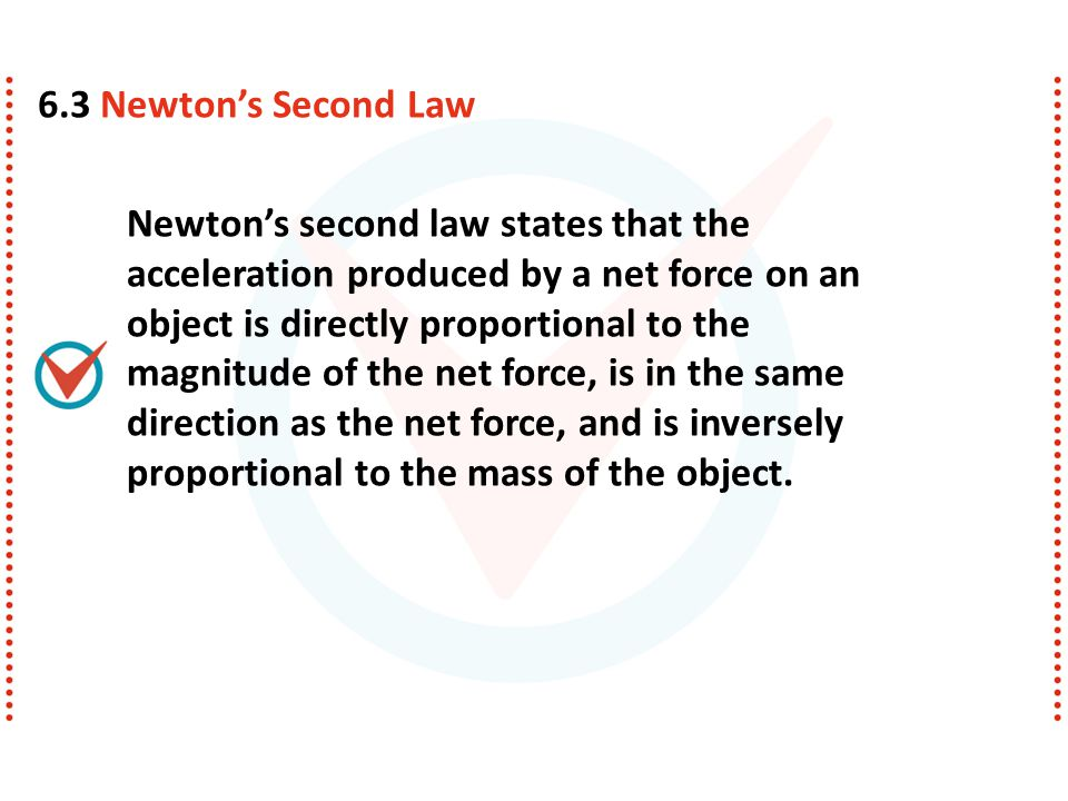 Newton's second law states that the acceleration produced by a net force on an object is directly proportional to the magnitude of the net force, is i