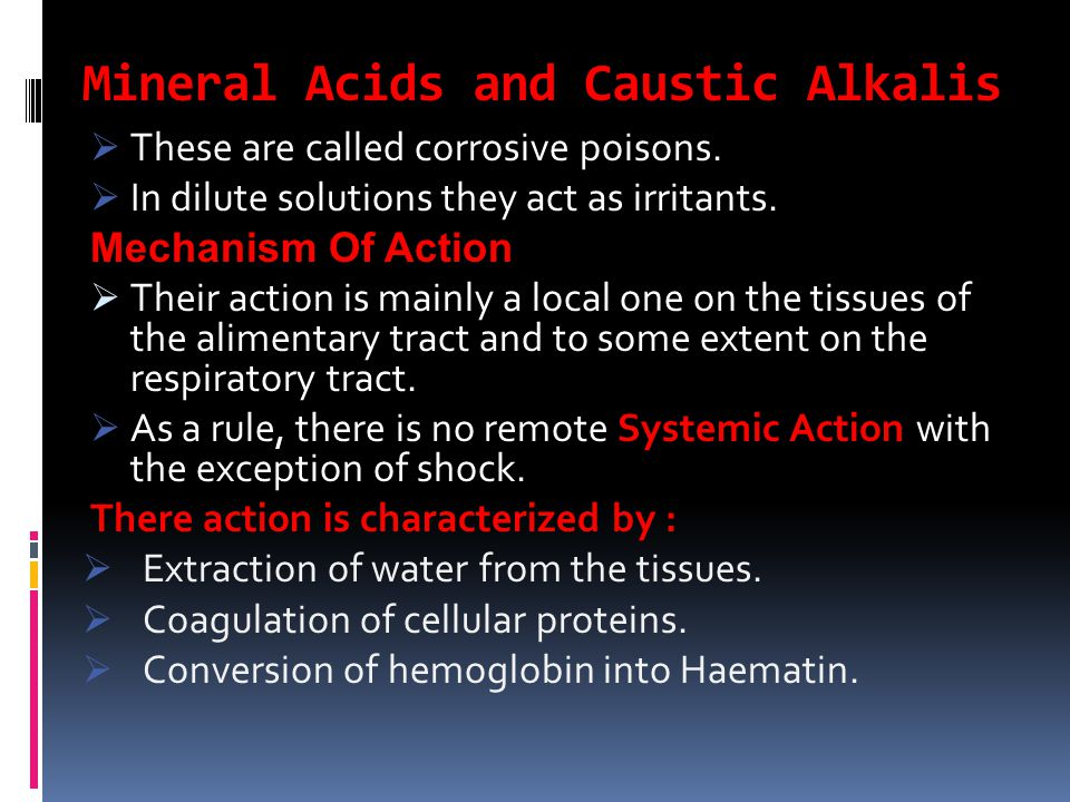 Mineral Acids and Caustic Alkalis  These are called corrosive poisons.