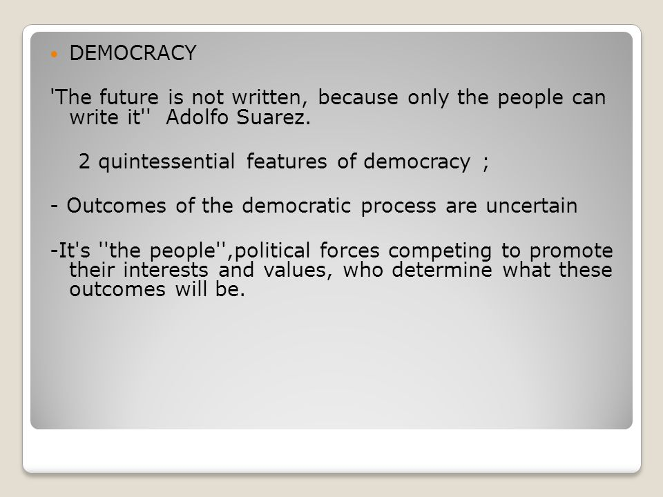 -Democracy is a system in which parties lose elections.