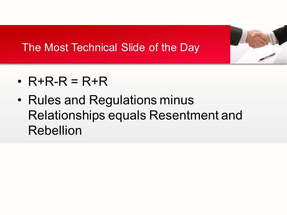 R+R-R = R+R Rules and Regulations minus Relationships equals Resentment and Rebellion The Most Technical Slide of the Day