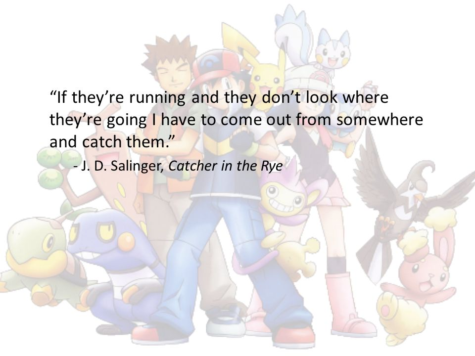 """""""If they're running and they don't look where they're going I have to come out from somewhere and catch them."""" - J. D. Salinger, Catcher in the Rye"""