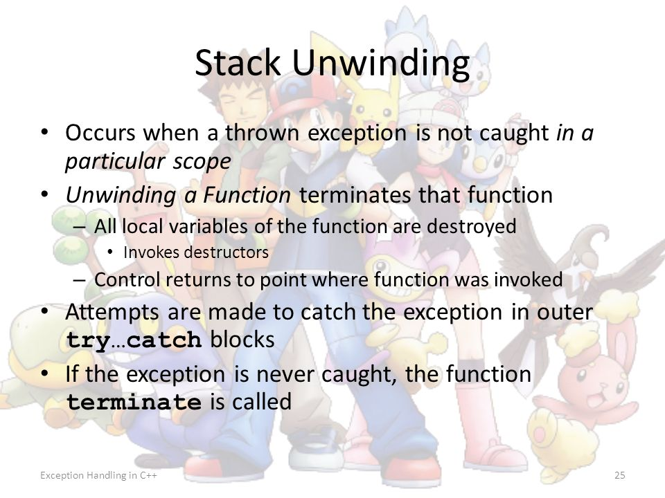 Exception Handling in C++25 Stack Unwinding Occurs when a thrown exception is not caught in a particular scope Unwinding a Function terminates that fu