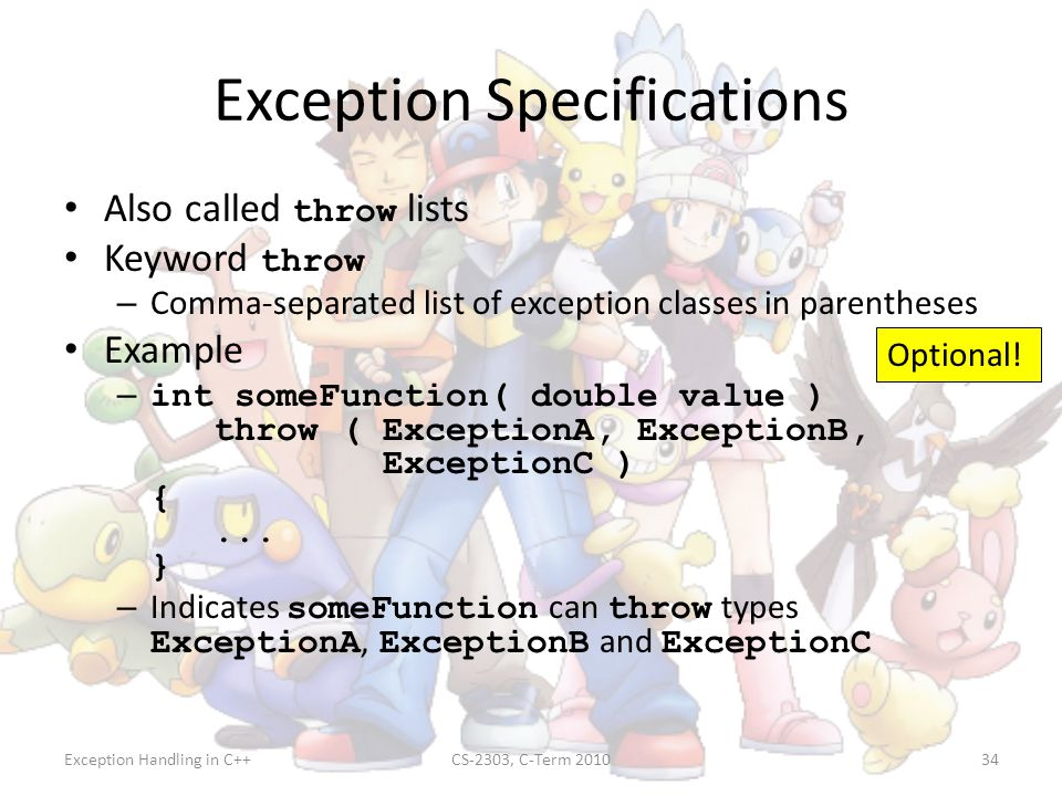 Exception Handling in C++CS-2303, C-Term 201034 Exception Specifications Also called throw lists Keyword throw – Comma-separated list of exception cla