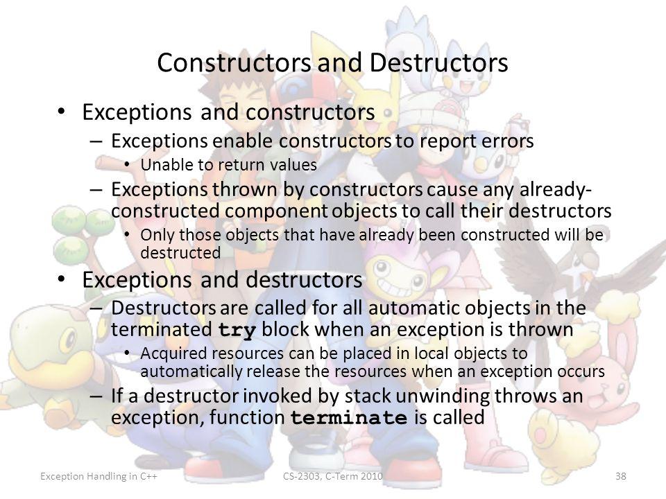 Exception Handling in C++CS-2303, C-Term 201038 Constructors and Destructors Exceptions and constructors – Exceptions enable constructors to report er