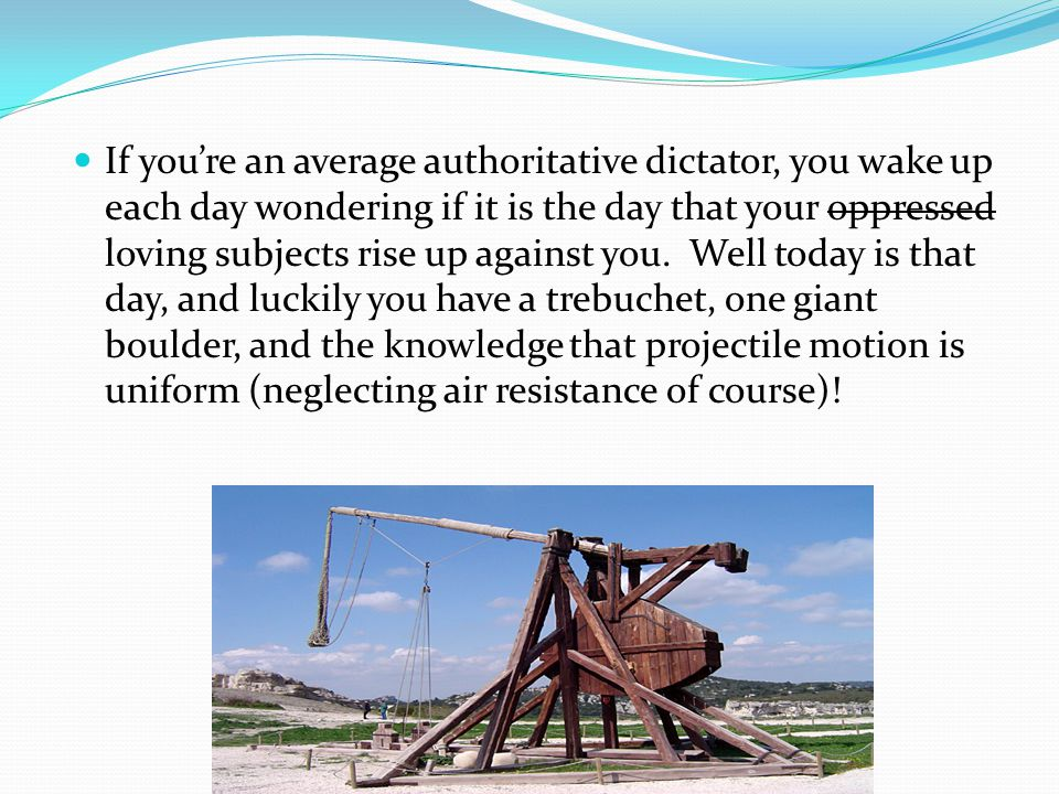 If you're an average authoritative dictator, you wake up each day wondering if it is the day that your oppressed loving subjects rise up against you.