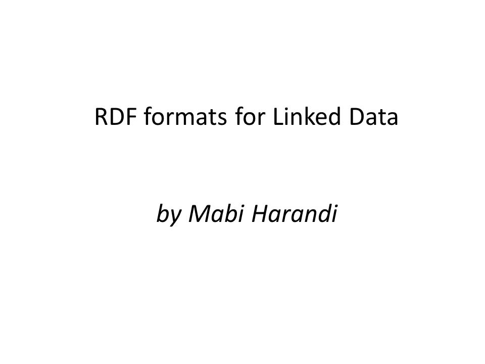 RDF formats for Linked Data by Mabi Harandi
