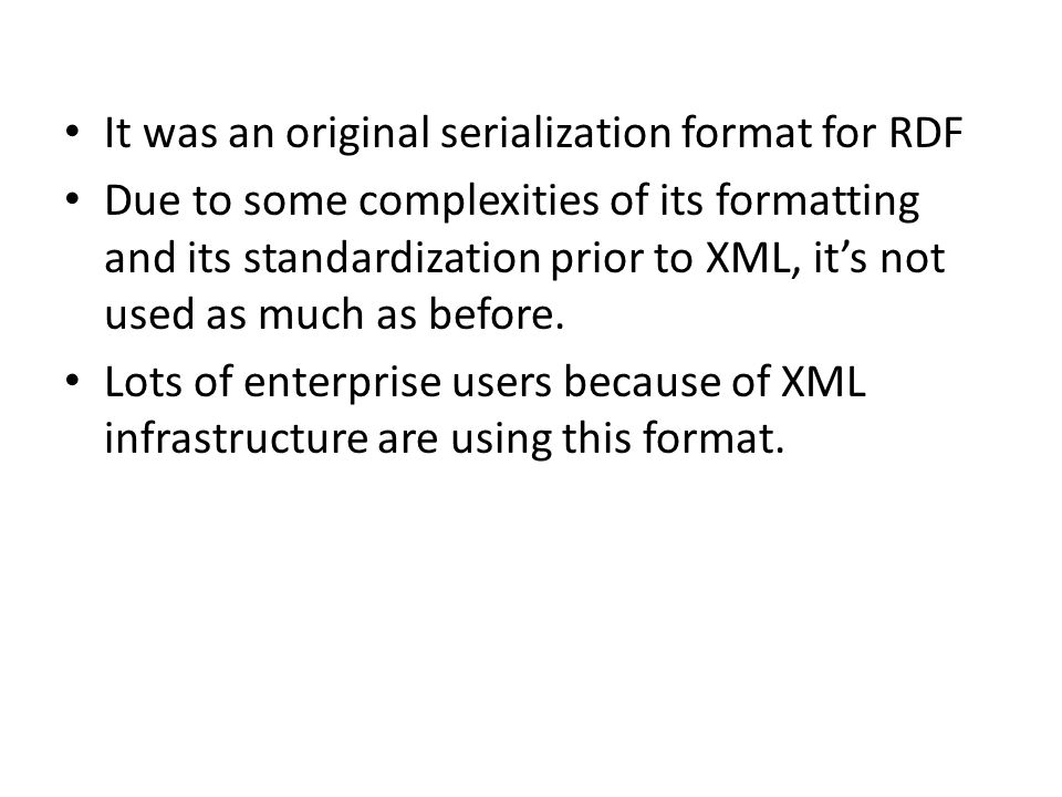 It was an original serialization format for RDF Due to some complexities of its formatting and its standardization prior to XML, it's not used as much as before.