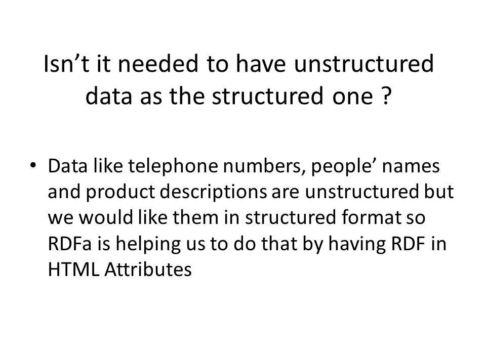 Isn't it needed to have unstructured data as the structured one .