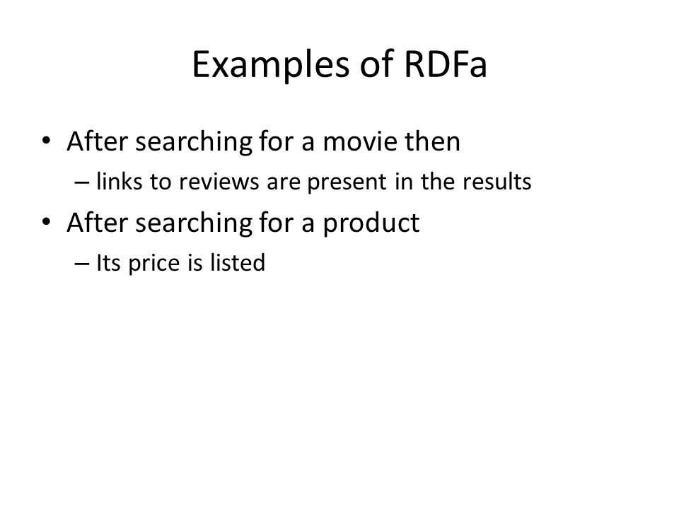 Examples of RDFa After searching for a movie then – links to reviews are present in the results After searching for a product – Its price is listed