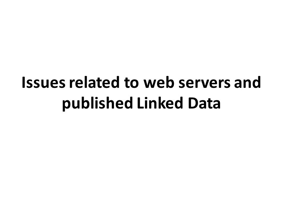 Issues related to web servers and published Linked Data