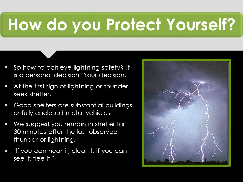 How do you Protect Yourself.  So how to achieve lightning safety.