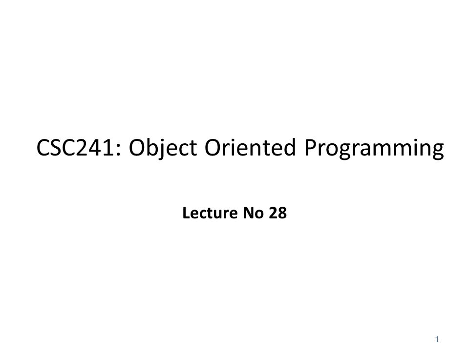 1 CSC241: Object Oriented Programming Lecture No 28